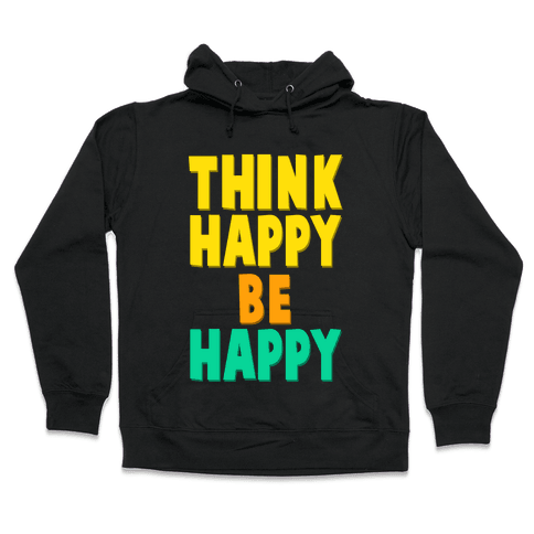 Think Happy, Be Happy Hooded Sweatshirt