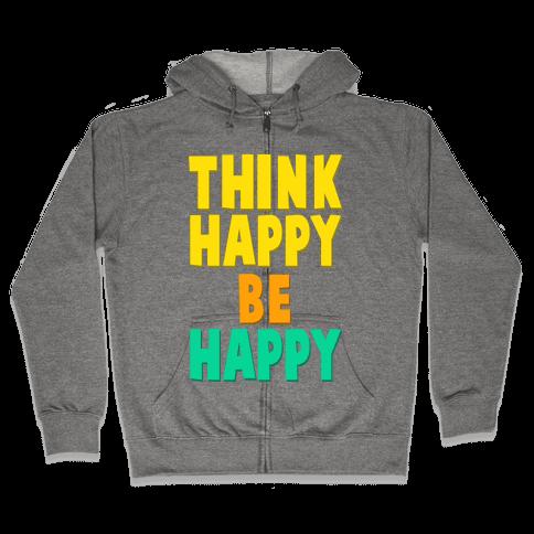 Think Happy, Be Happy Zip Hoodie