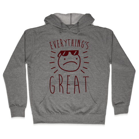 Everything's Great Hooded Sweatshirt