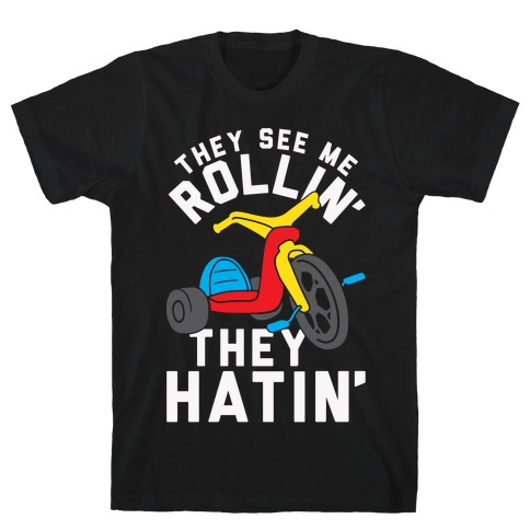 They See Me Rollin' Big Wheel Mens T-Shirt