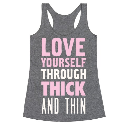 Love Yourself Through Thick And Thin Racerback Tank Top