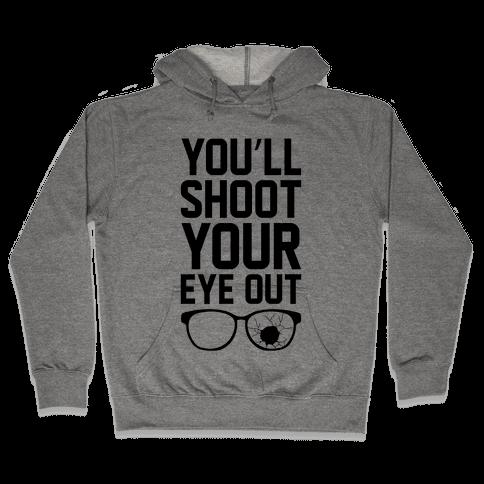 Shoot Your Eye Out Hooded Sweatshirt