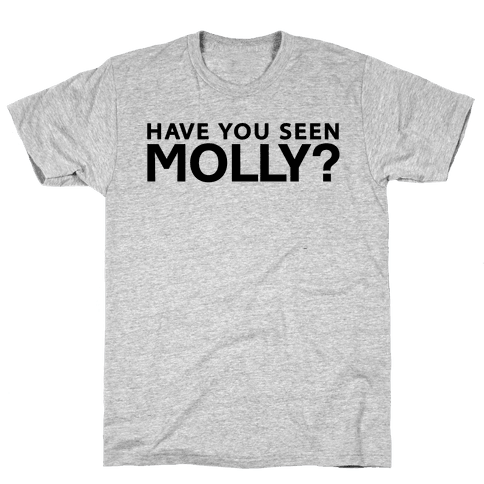 Have You Seen Molly? Mens T-Shirt