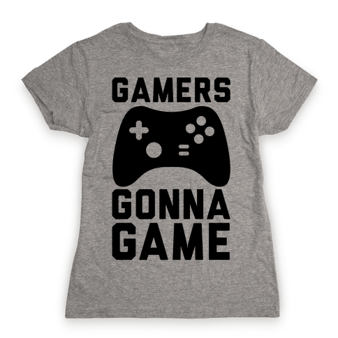 Gamers Gonna Game Womens T-Shirt