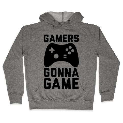Gamers Gonna Game Hooded Sweatshirt