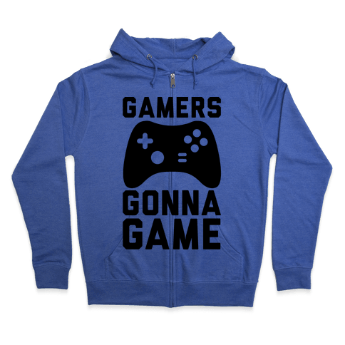 Gamers Gonna Game Zip Hoodie
