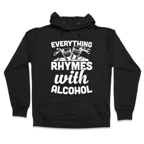 Everything Rhymes With Alcohol Hooded Sweatshirt