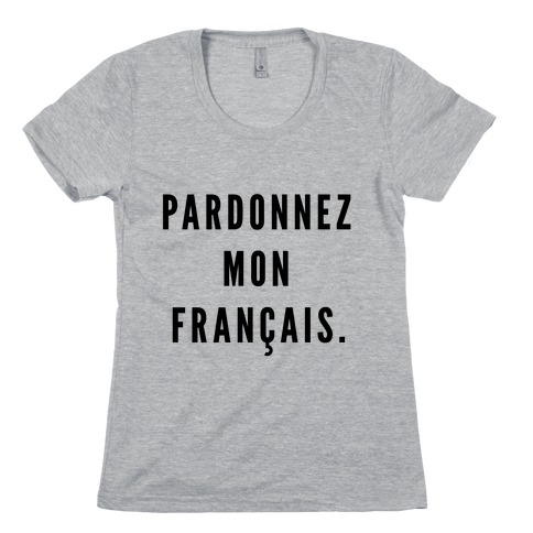 Pardonnez Mon Francais Womens T-Shirt
