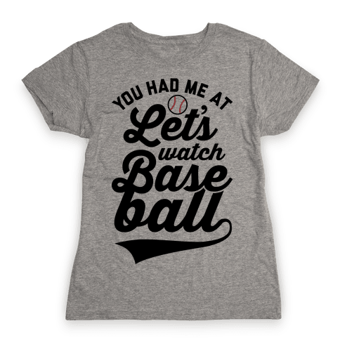 You Had Me At Let's Watch Baseball Womens T-Shirt