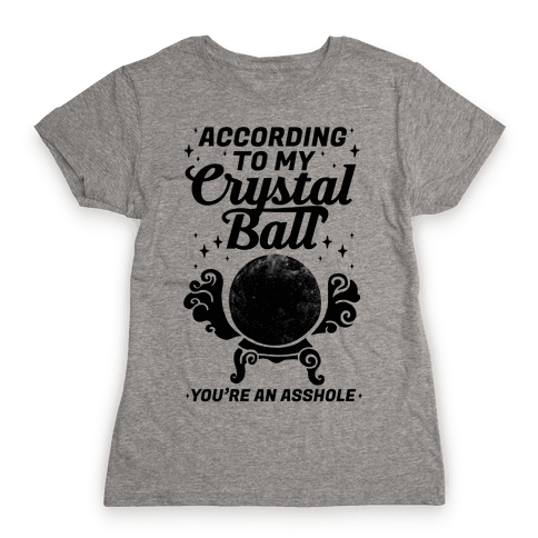 According To My Crystal Ball You're An Asshole Womens T-Shirt