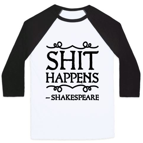 As Shakespeare Said, Shit Happens Baseball Tee