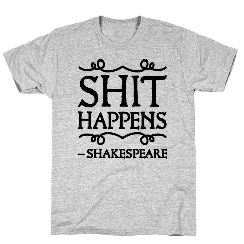 As Shakespeare Said, Shit Happens Mens T-Shirt