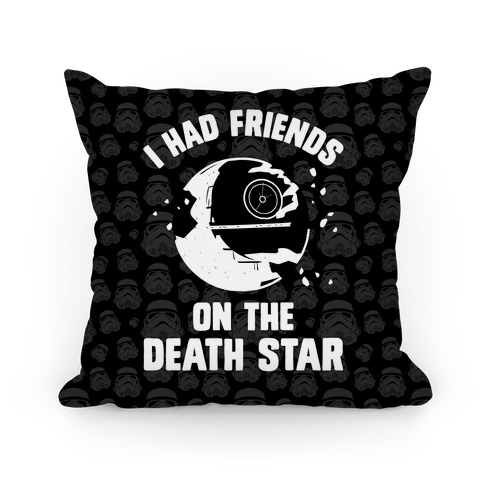 I Had Friends On The Death Star Pillow