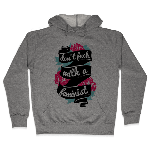 Don't F*** with a Feminist Hooded Sweatshirt