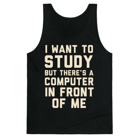 I Want To Study But There's A Computer In Front Of Me Tank Top