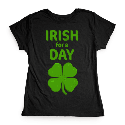 Irish For a Day! Womens T-Shirt