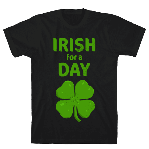 Irish For a Day! Mens T-Shirt