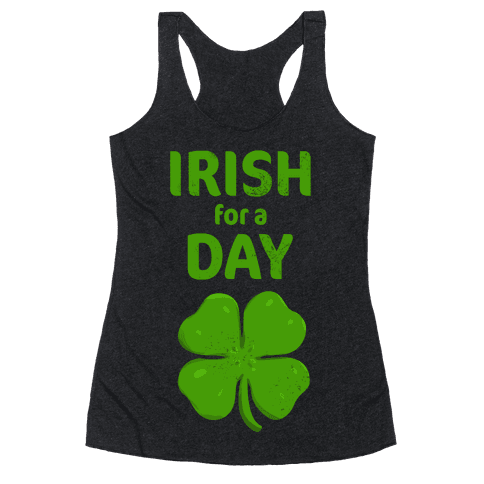 Irish For a Day! Racerback Tank Top
