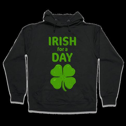 Irish For a Day! Hooded Sweatshirt
