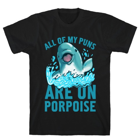 All of My Puns Are On Porpoise! T-Shirt