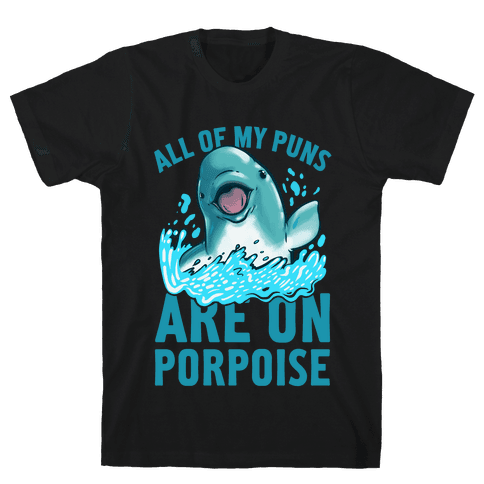 All of My Puns Are On Porpoise! Mens T-Shirt
