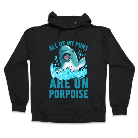 All of My Puns Are On Porpoise! Hooded Sweatshirt