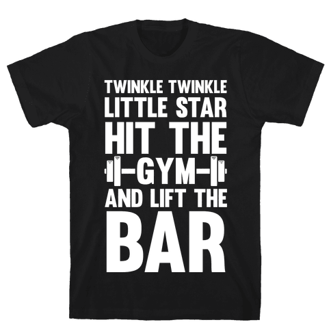 Twinkle Twinkle Little Star Hit The Gym and Lift The Bar Mens T-Shirt