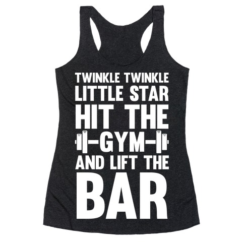 Twinkle Twinkle Little Star Hit The Gym and Lift The Bar Racerback Tank Top