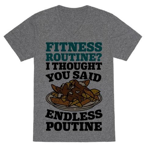 Fitness Routine? I Thought You Said Endless Poutine V-Neck Tee Shirt