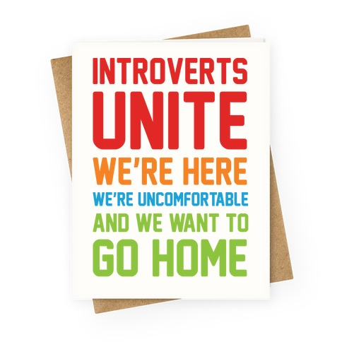 Introverts Unite We're Here We're Uncomfortable And We Want To Go Home Greeting Card