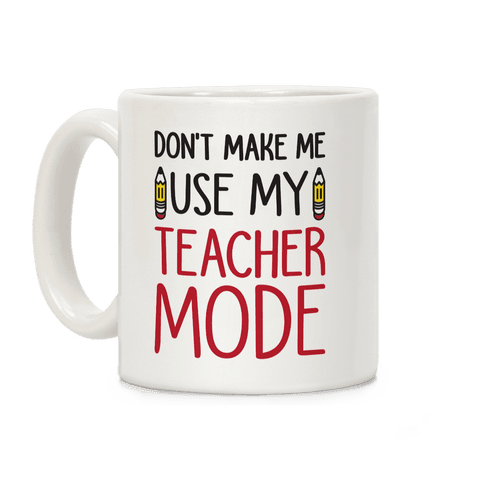 Don't Make Me Use My Teacher Mode Coffee Mug