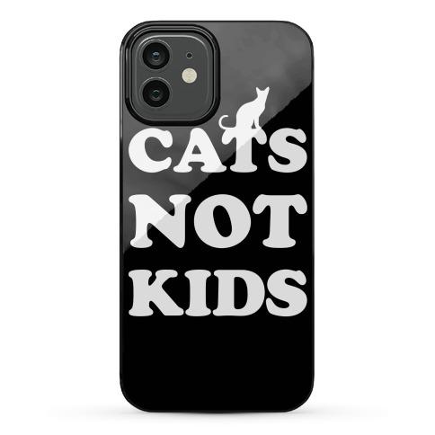 Cats Not Kids Phone Case