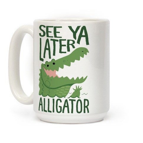 See Ya Later, Alligator! In A While, Crocodile! Coffee Mug