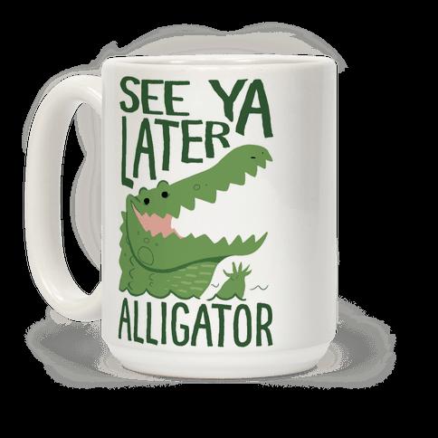 See Ya Later, Alligator! In A While, Crocodile! Coffee Mug