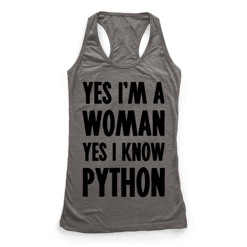 Yes I am a Woman Yes I Know Python