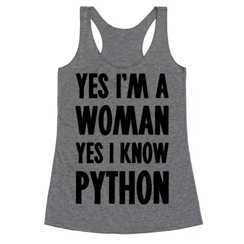 Yes I am a Woman Yes I Know Python Racerback Tank Top