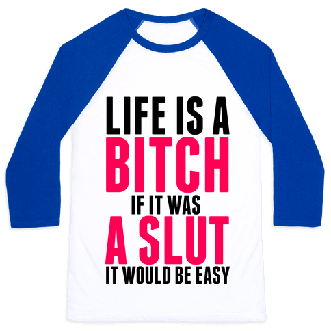 Life Is A Bitch If It Was A Slut It Would Be Easy Baseball Tee