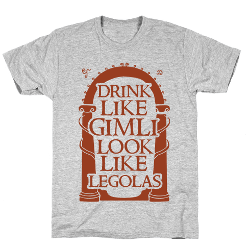 Drink Like Gimli Look like Legolas Mens T-Shirt