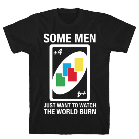 (UNO) Some Men Just Want To Watch The World Burn Mens T-Shirt