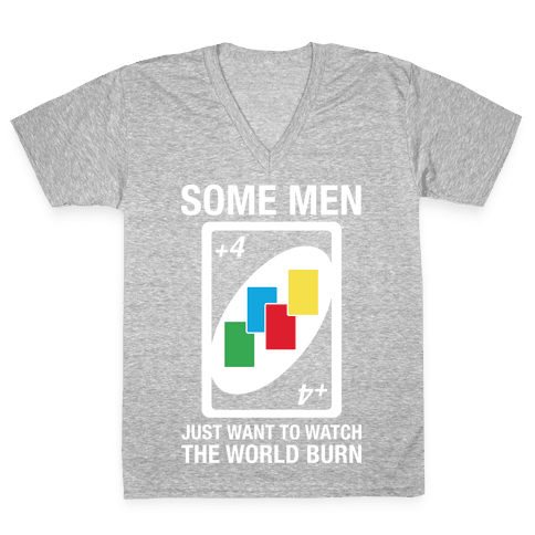 (UNO) Some Men Just Want To Watch The World Burn V-Neck Tee Shirt
