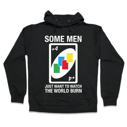 (UNO) Some Men Just Want To Watch The World Burn Hooded Sweatshirt