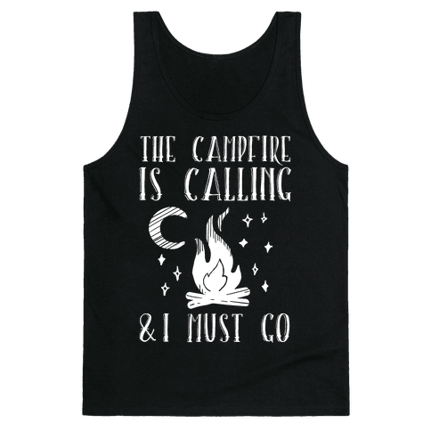 The Campfire Is Calling And I Must Go Tank Top