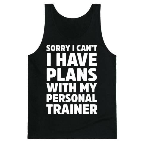 Sorry I Can't I Have Plans With My Personal Trainer Tank Top
