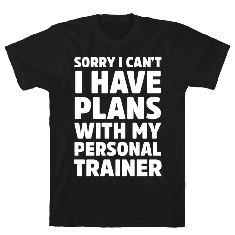 Sorry I Can't I Have Plans With My Personal Trainer Mens T-Shirt