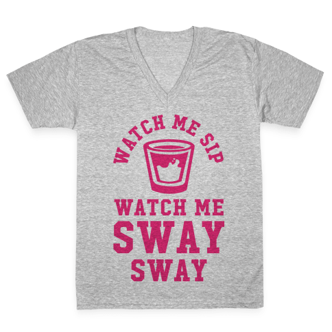 Watch Me Sip Watch Me Sway Sway V-Neck Tee Shirt