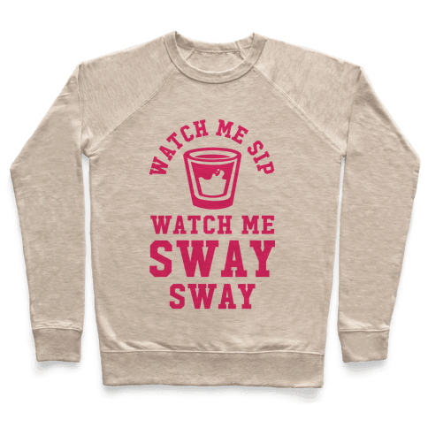Watch Me Sip Watch Me Sway Sway Pullover