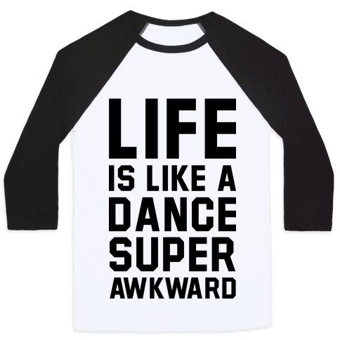 Life is Like a Dance Super Awkward Baseball Tee