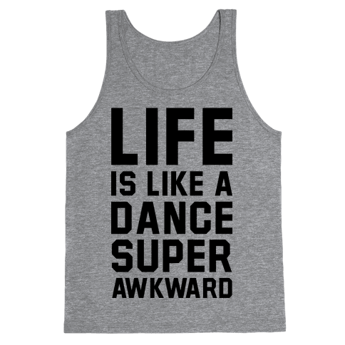 Life is Like a Dance Super Awkward Tank Top