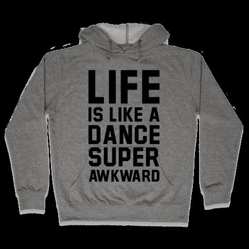 Life is Like a Dance Super Awkward Hooded Sweatshirt