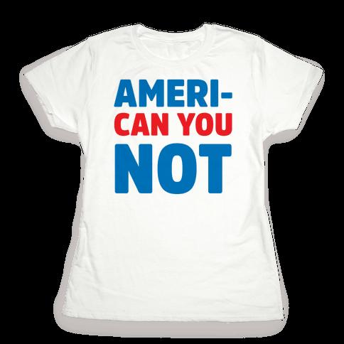Ameri-Can You Not Womens T-Shirt
